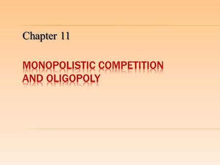 Chapter 11.  Monopolistic competition is a market structure in which:  There are a large number of firms  The products produced by the different firms.