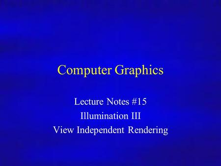Computer Graphics In4/MSc Computer Graphics Lecture Notes #15 Illumination III View Independent Rendering.