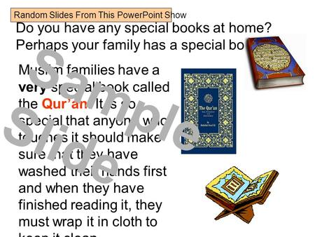 Do you have any special books at home? Perhaps your family has a special book. Muslim families have a very special book called the Qur'an. It is so special.