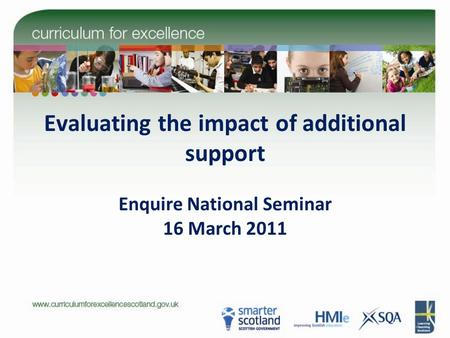 Evaluating the impact of additional support Enquire National Seminar 16 March 2011.
