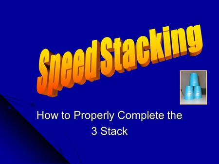 "How to Properly Complete the 3 Stack ""See It, Believe It…"" Remember we talked about Speed Stacking as a sport a little bit last time we met… Remember."