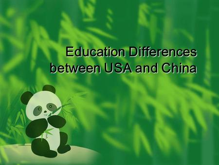 Education Differences between USA and China. different backgrounds  Education is culture  different society backgrounds and different culture helps.