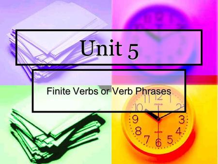Unit 5 Finite Verbs or Verb Phrases. What is a verb phrase? A verb phrase is a phrase whose nucleus is a verb which can be a finite V/VP or a non-finite.