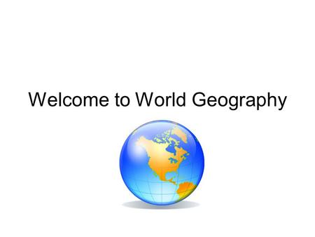 Welcome to World Geography. Kelly James Texas Wesleyan University, B.S. Married with 1 child Love to travel, read, creative things.