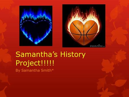 Samantha's History Project!!!!! By Samantha Smith*