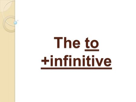 The to +infinitive.