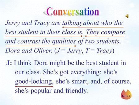 Jerry and Tracy are talking about who the best student in their class is. They compare and contrast the qualities of two students, Dora and Oliver. (J.