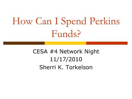 How Can I Spend Perkins Funds? CESA #4 Network Night 11/17/2010 Sherri K. Torkelson.
