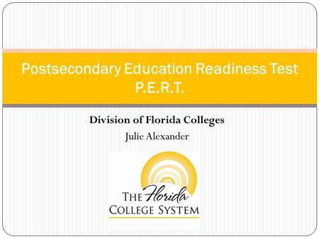 Division of Florida Colleges Julie Alexander Postsecondary Education Readiness Test P.E.R.T.