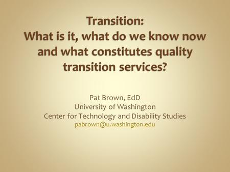 Pat Brown, EdD University of Washington Center for Technology and Disability Studies