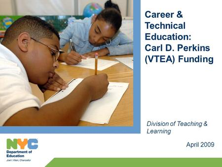 Career & Technical Education: Carl D. Perkins (VTEA) Funding April 2009 Division of Teaching & Learning.