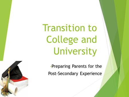 Transition to College and University Preparing Parents for the Post-Secondary Experience.