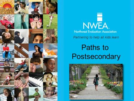 Partnering to help all kids learn Paths to Postsecondary.