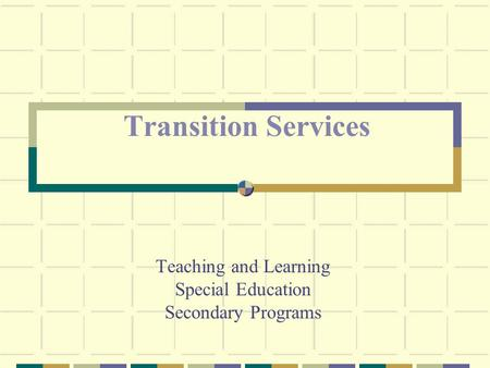 Teaching and Learning Special Education Secondary Programs Transition Services.