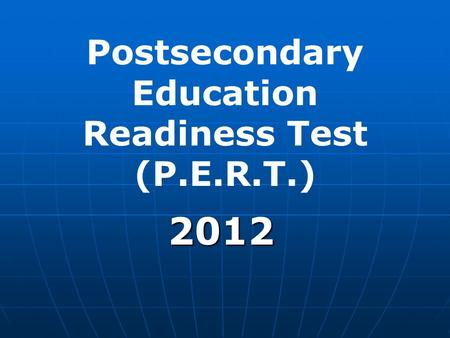 Postsecondary Education Readiness Test (P.E.R.T.) 2012.