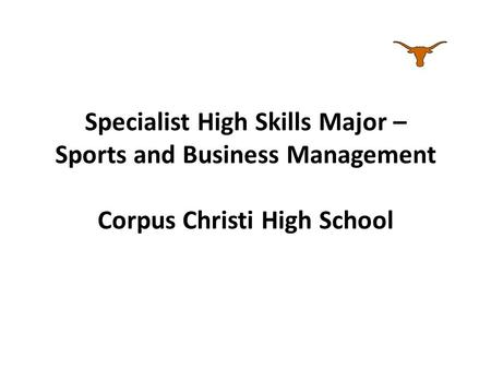 Specialist High Skills Major – Sports and Business Management Corpus Christi High School.