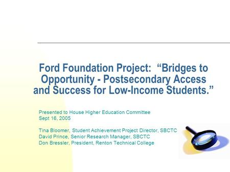 "Ford Foundation Project: ""Bridges to Opportunity - Postsecondary Access and Success for Low-Income Students."" Presented to House Higher Education Committee."