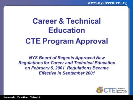 Successful Practices Network www.nyctecenter.org Career & Technical Education CTE Program Approval NYS Board of Regents Approved New Regulations for Career.