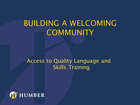 BUILDING A WELCOMING COMMUNITY Access to Quality Language and Skills Training.