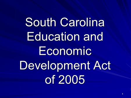 1 South Carolina Education and Economic Development Act of 2005.