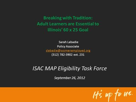 Breaking with Tradition: Adult Learners are Essential to Illinois' 60 x 25 Goal Sarah Labadie Policy Associate