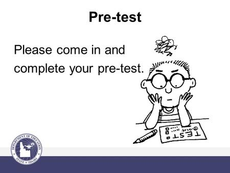 Pre-test Please come in and complete your pre-test.