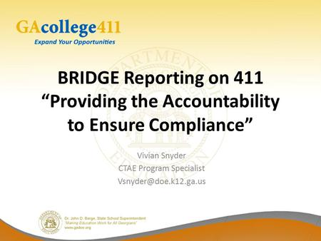 "BRIDGE Reporting on 411 ""Providing the Accountability to Ensure Compliance"" Vivian Snyder CTAE Program Specialist"