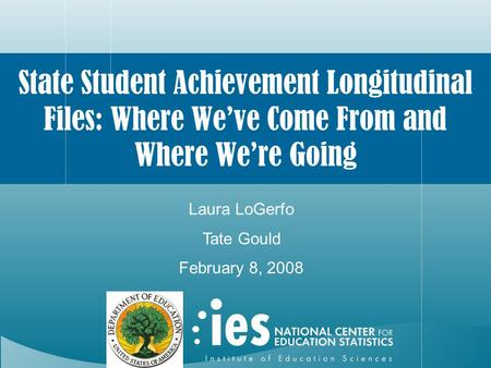 State Student Achievement Longitudinal Files: Where We've Come From and Where We're Going Laura LoGerfo Tate Gould February 8, 2008.