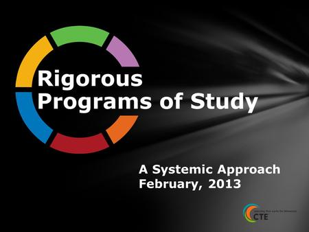 A Systemic Approach February, 2013. Two important changes in the Perkins Act of 2006 A requirement for the establishment of Programs of Study A new approach.