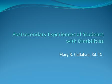 Mary R. Callahan, Ed. D.. Study Description Mixed-methods study (April, 2013) Use of survey (PSSDS,2009) and 10 semi-structured interview questions Three.