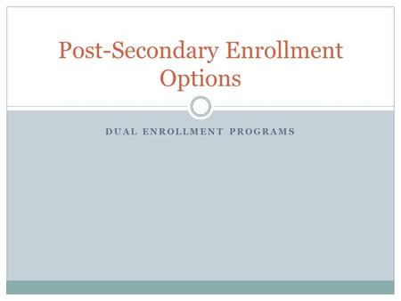 DUAL ENROLLMENT PROGRAMS Post-Secondary Enrollment Options.