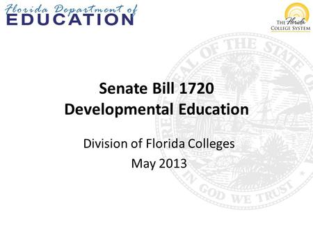 Senate Bill 1720 Developmental Education Division of Florida Colleges May 2013.