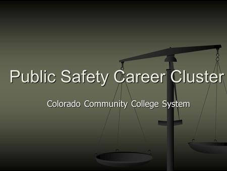 Colorado Community College System Public Safety Career Cluster.