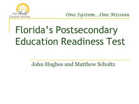 One System…One Mission Florida's Postsecondary Education Readiness Test John Hughes and Matthew Schultz.