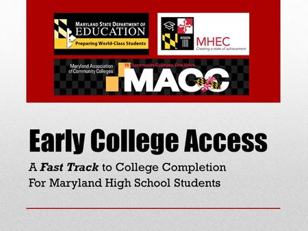 Early College Access A Fast Track to College Completion For Maryland High School Students.