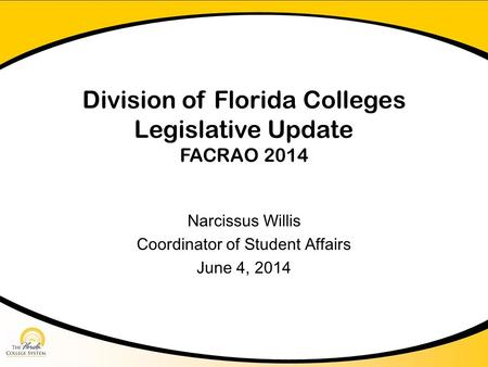 Division of Florida Colleges Legislative Update FACRAO 2014 Narcissus Willis Coordinator of Student Affairs June 4, 2014.