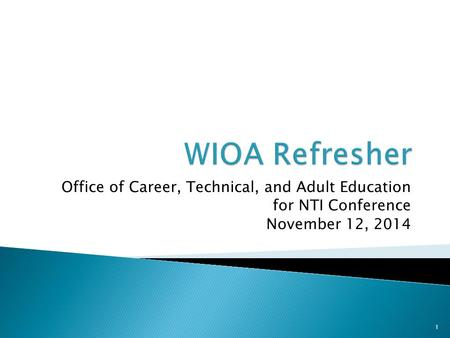 Office of Career, Technical, and Adult Education for NTI Conference November 12, 2014 1.