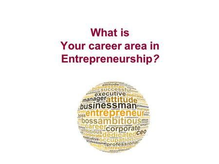 What is Your career area in Entrepreneurship?. What is Entrepreneurship and AC? Advanced Career aims to prepare students for multiple postsecondary options,