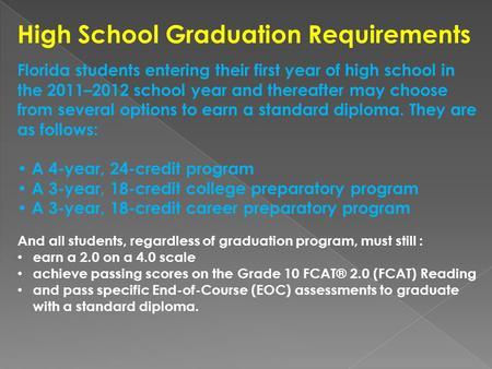 High School Graduation Requirements Florida students entering their first year of high school in the 2011–2012 school year and thereafter may choose from.