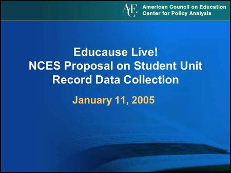 January 11, 2005 Educause Live! NCES Proposal on Student Unit Record Data Collection.