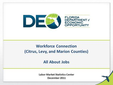 Workforce Connection (Citrus, Levy, and Marion Counties) All About Jobs Labor Market Statistics Center December 2011.