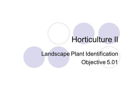 Horticulture II Landscape Plant Identification Objective 5.01.