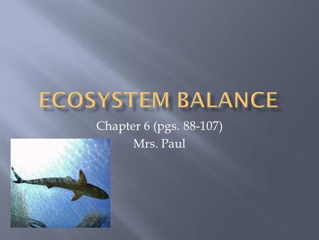 Chapter 6 (pgs. 88-107) Mrs. Paul.  All species interact and a change in the relationships may change a population and thus the food web.  Relationships: