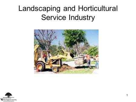 1 Landscaping and Horticultural Service Industry.