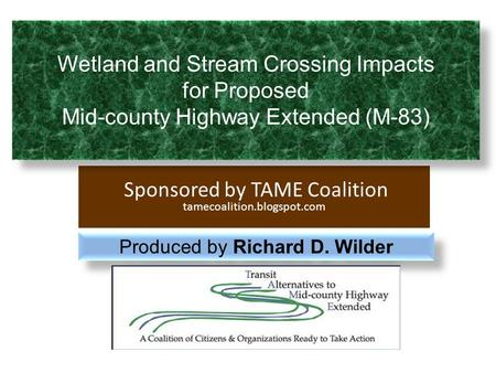 Sponsored by TAME Coalition tamecoalition.blogspot.com Wetland and Stream Crossing Impacts for Proposed Mid-county Highway Extended (M-83) Wetland and.
