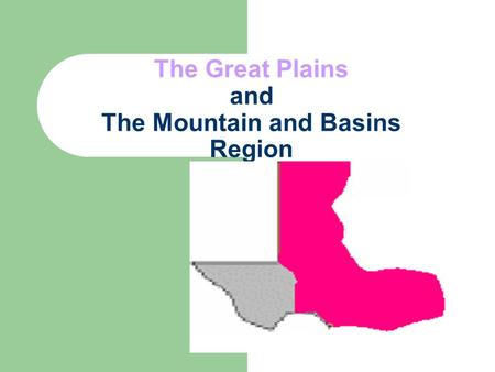 The Great Plains and The Mountain and Basins Region