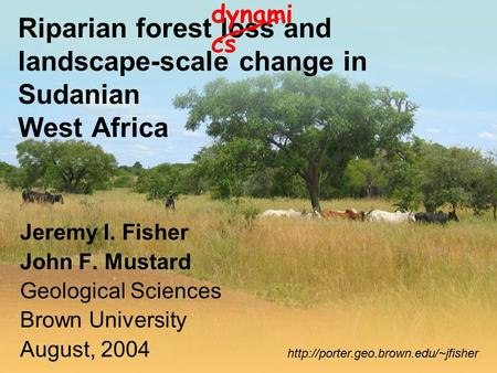 Riparian forest loss and landscape-scale change in Sudanian West Africa Jeremy I. Fisher John F. Mustard Geological Sciences Brown University August, 2004.