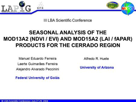 III LBA Scientific Conference, July 27-29, 2004 SEASONAL ANALYSIS OF THE MOD13A2 (NDVI / EVI) AND MOD15A2 (LAI / fAPAR) PRODUCTS FOR THE CERRADO REGION.