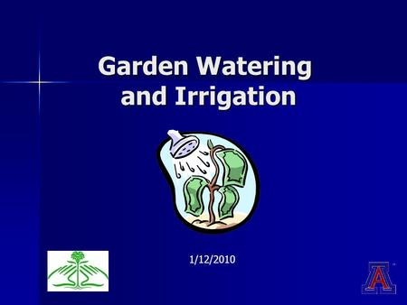 Garden Watering and Irrigation 1/12/2010. Wise Watering Practices Wise Watering Practices Irrigation Systems Irrigation Systems Gray Water Gray Water.