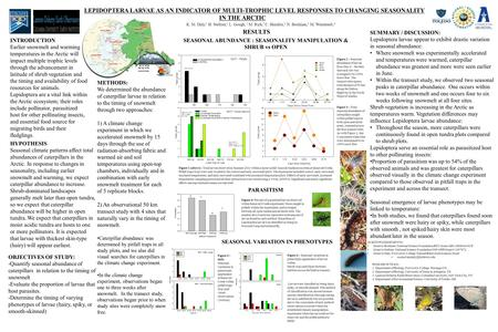 LEPIDOPTERA LARVAE AS AN INDICATOR OF MULTI-TROPHIC LEVEL RESPONSES TO CHANGING SEASONALITY IN THE ARCTIC K. M. Daly, 1 H. Steltzer, 1 L. Gough, 2 M. Rich,